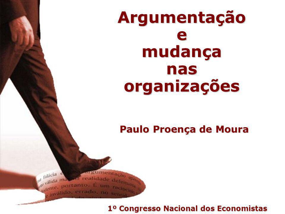 Argumentaçãoemudançanasorganizações Paulo Proença de Moura 1º Congresso Nacional dos Economistas inicio