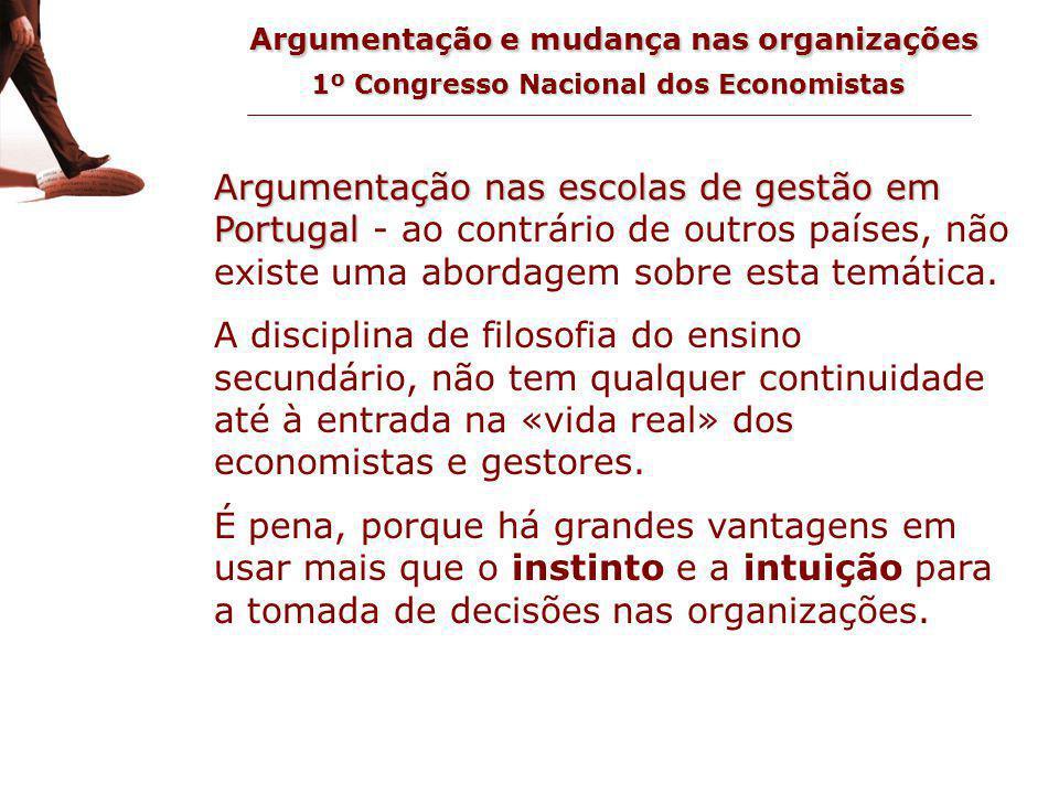 Argumentação e mudança nas organizações 1º Congresso Nacional dos Economistas o ensino da argumentação em Portugal Argumentação nas escolas de gestão em Portugal Argumentação nas escolas de gestão em Portugal - ao contrário de outros países, não existe uma abordagem sobre esta temática.