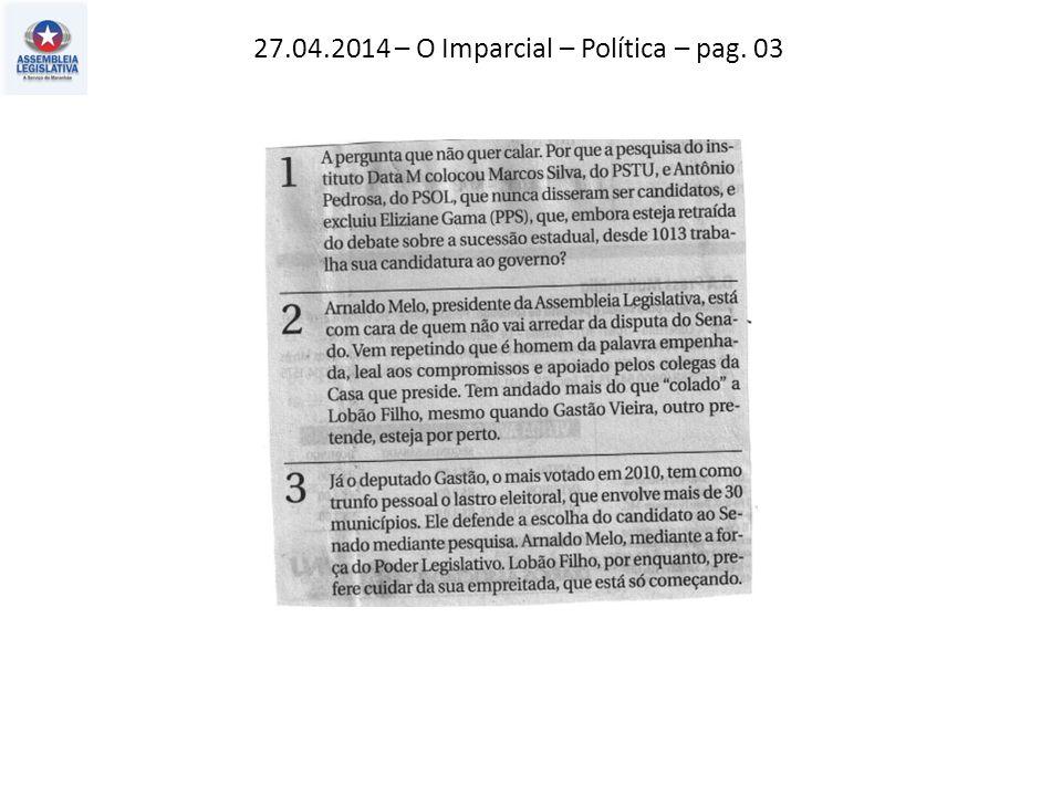 27.04.2014 – O Estado do MA – Política – pag. 03