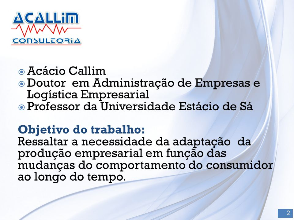  Acácio Callim  Doutor em Administração de Empresas e Logística Empresarial  Professor da Universidade Estácio de Sá Objetivo do trabalho: Ressalta