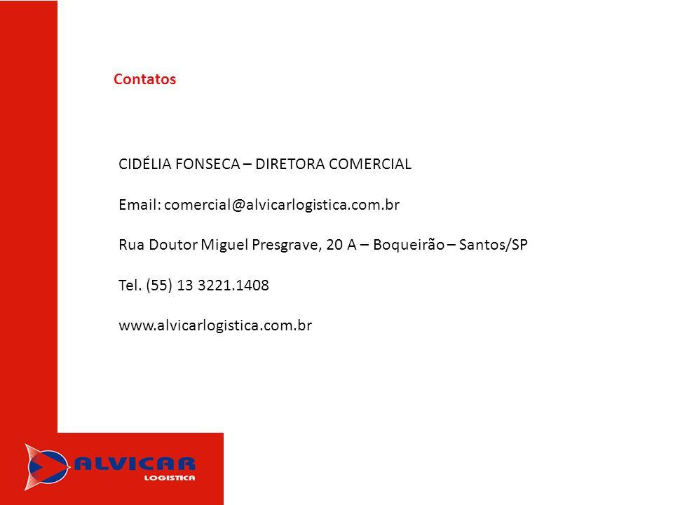 Contatos CIDÉLIA FONSECA – DIRETORA COMERCIAL Email: comercial@alvicarlogistica.com.br Rua Doutor Miguel Presgrave, 20 A – Boqueirão – Santos/SP Tel.