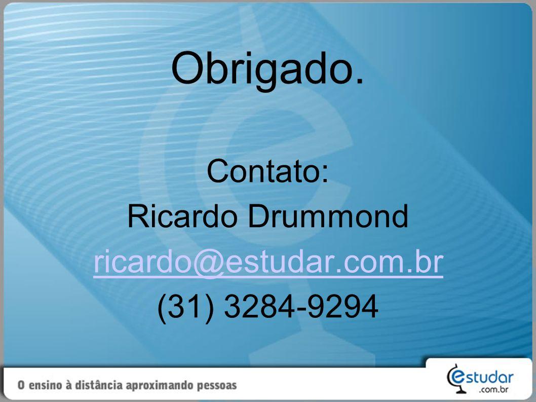 Obrigado. Contato: Ricardo Drummond ricardo@estudar.com.br (31) 3284-9294