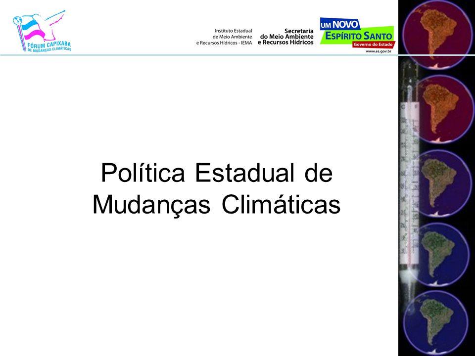 Objetivos principais - Reduzir a contribuição capixaba na concentração dos Gases Efeito Estufa na Atmosfera - Dispor sobre as condições para as adaptações necessárias aos impactos derivados das mudanças climáticas