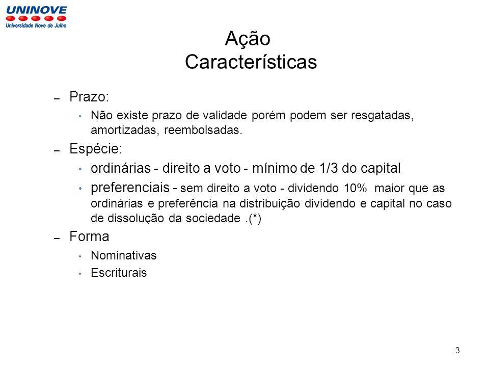 4 Ação Características • Rentabilidade:Não existe garantia de rentabilidade depende dos dividendos distribuídos e do preço de venda.