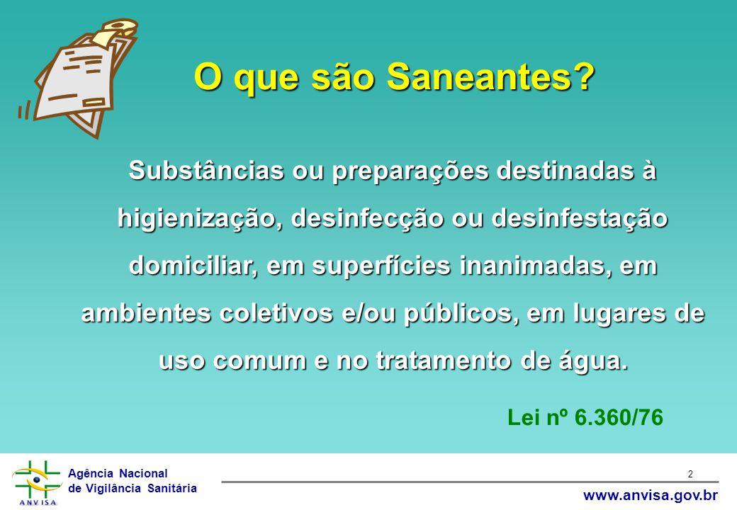 Agência Nacional de Vigilância Sanitária www.anvisa.gov.br 2 O que são Saneantes? Substâncias ou preparações destinadas à higienização, desinfecção ou