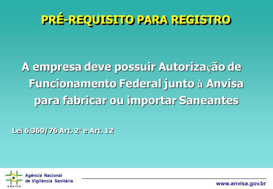Agência Nacional de Vigilância Sanitária www.anvisa.gov.br PRÉ-REQUISITO PARA REGISTRO A empresa deve possuir Autoriza ç ão de Funcionamento Federal j