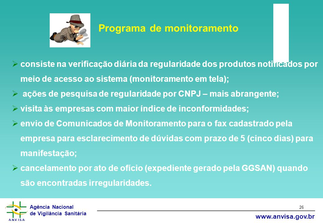 Agência Nacional de Vigilância Sanitária www.anvisa.gov.br 26 Programa de monitoramento  consiste na verificação diária da regularidade dos produtos