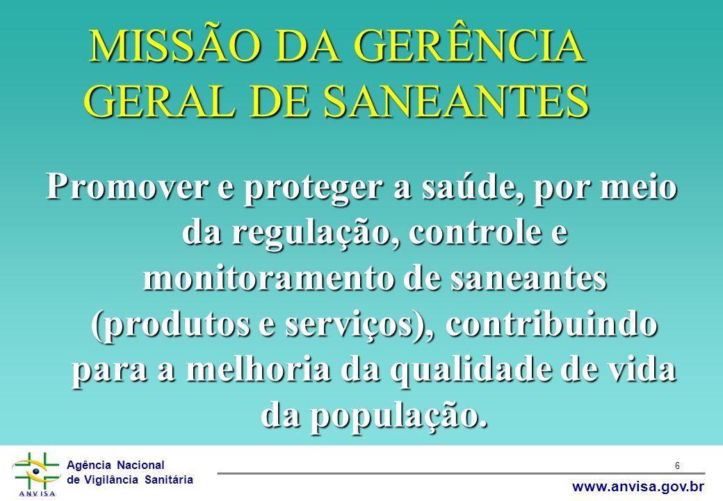 Agência Nacional de Vigilância Sanitária www.anvisa.gov.br Ser reconhecida pela população e setor regulado como referência nacional e internacional na regulação e controle sanitário na área de saneantes.