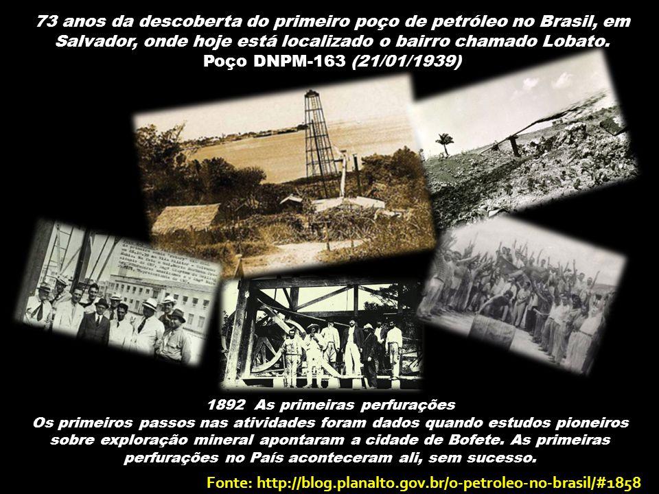 73 anos da descoberta do primeiro poço de petróleo no Brasil, em Salvador, onde hoje está localizado o bairro chamado Lobato.