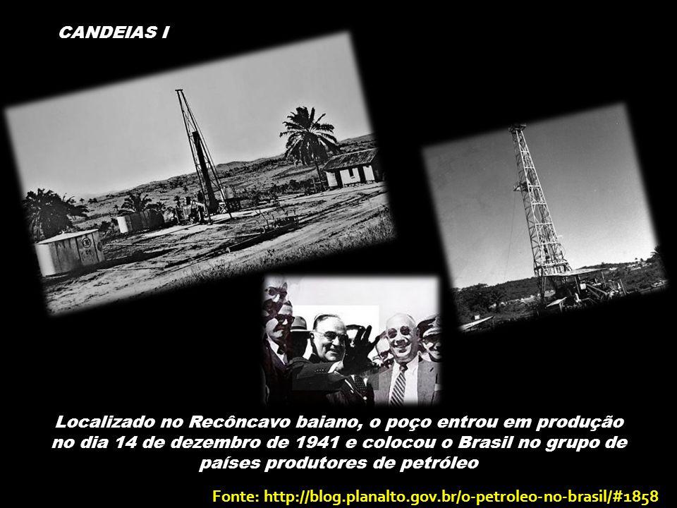 Localizado no Recôncavo baiano, o poço entrou em produção no dia 14 de dezembro de 1941 e colocou o Brasil no grupo de países produtores de petróleo CANDEIAS I Fonte: http://blog.planalto.gov.br/o-petroleo-no-brasil/#1858