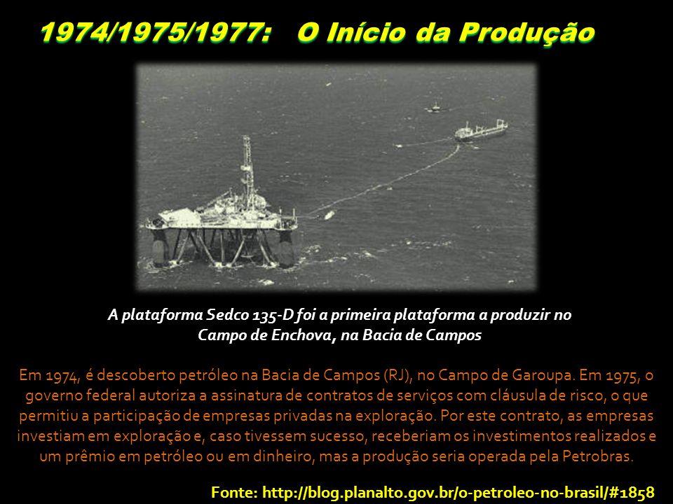 1974/1975/1977: O Início da Produção A plataforma Sedco 135-D foi a primeira plataforma a produzir no Campo de Enchova, na Bacia de Campos Em 1974, é descoberto petróleo na Bacia de Campos (RJ), no Campo de Garoupa.