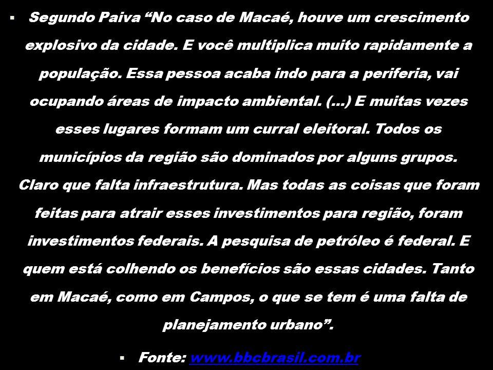  Segundo Paiva No caso de Macaé, houve um crescimento explosivo da cidade.
