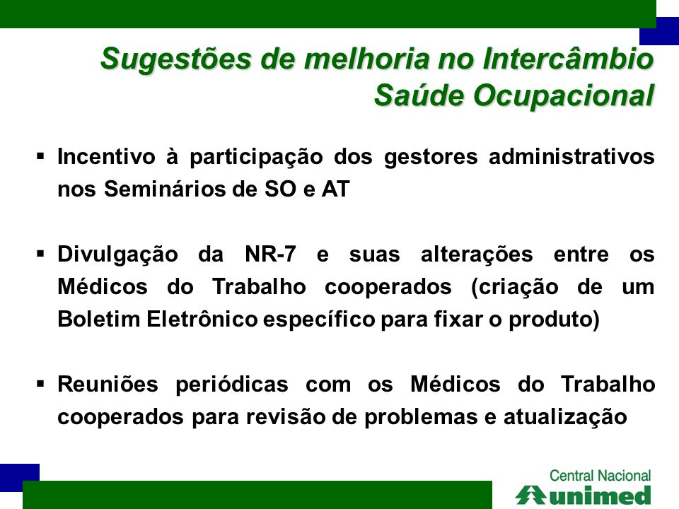  Incentivo à participação dos gestores administrativos nos Seminários de SO e AT  Divulgação da NR-7 e suas alterações entre os Médicos do Trabalho