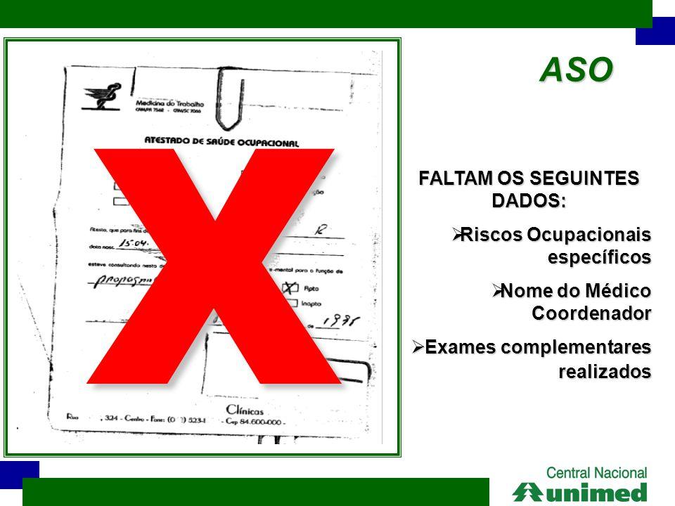 ASO FALTAM OS SEGUINTES DADOS:  Riscos Ocupacionais específicos  Nome do Médico Coordenador  Exames complementares realizados X