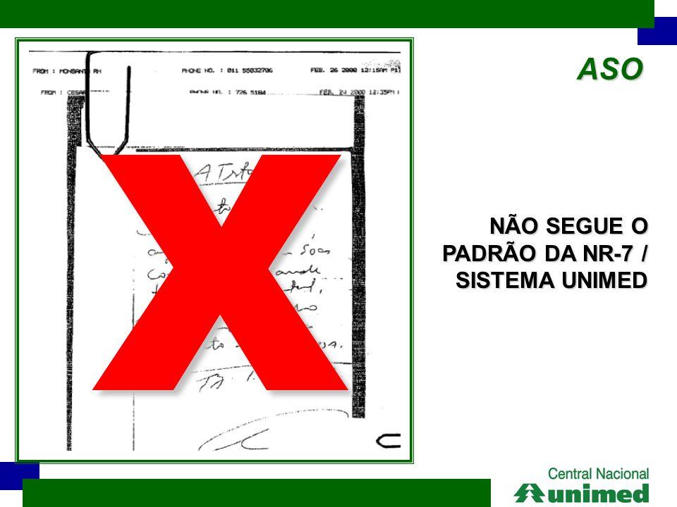 ASO NÃO SEGUE O PADRÃO DA NR-7 / SISTEMA UNIMED X