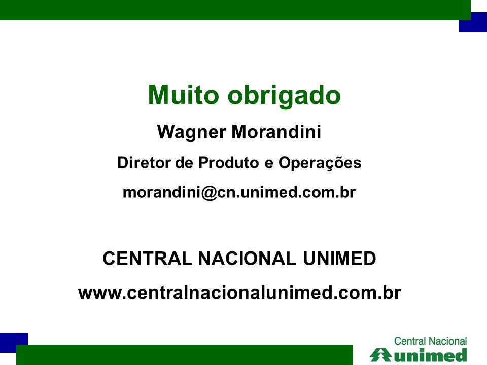 Wagner Morandini Diretor de Produto e Operações morandini@cn.unimed.com.br CENTRAL NACIONAL UNIMED www.centralnacionalunimed.com.br Muito obrigado