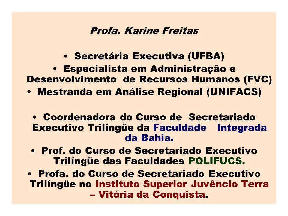 Profa. Karine Freitas •Secretária Executiva (UFBA) •Especialista em Administração e Desenvolvimento de Recursos Humanos (FVC) •Mestranda em Análise Re