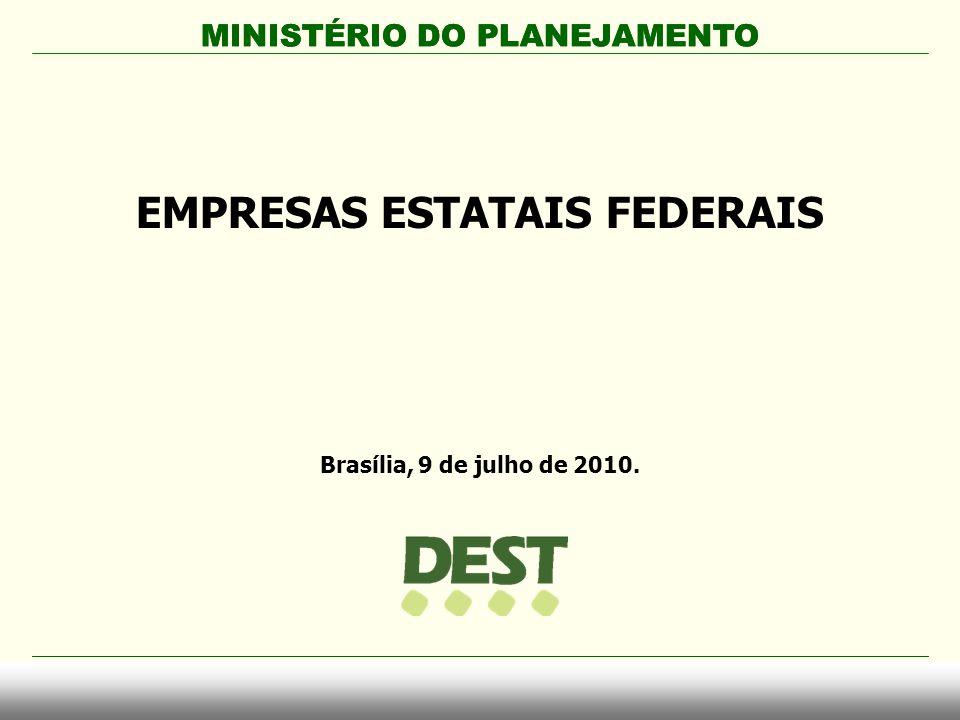 MINISTÉRIO DO PLANEJAMENTO EMPRESAS ESTATAIS FEDERAIS Brasília, 9 de julho de 2010. MINISTÉRIO DO PLANEJAMENTO