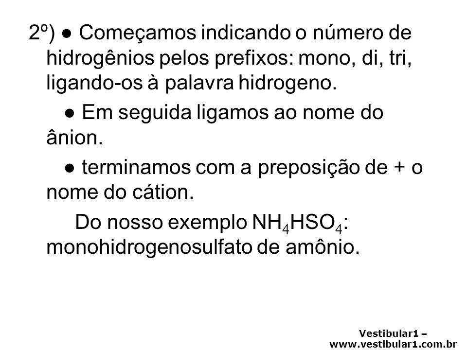 Vestibular1 – www.vestibular1.com.br 2º) ● Começamos indicando o número de hidrogênios pelos prefixos: mono, di, tri, ligando-os à palavra hidrogeno.
