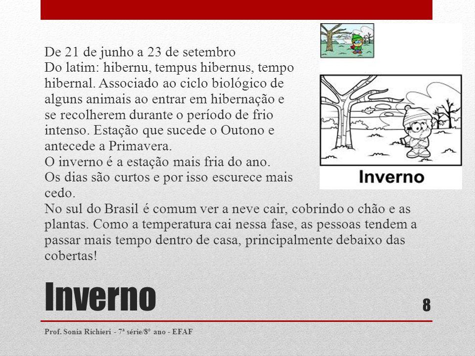 Inverno De 21 de junho a 23 de setembro Do latim: hibernu, tempus hibernus, tempo hibernal. Associado ao ciclo biológico de alguns animais ao entrar e