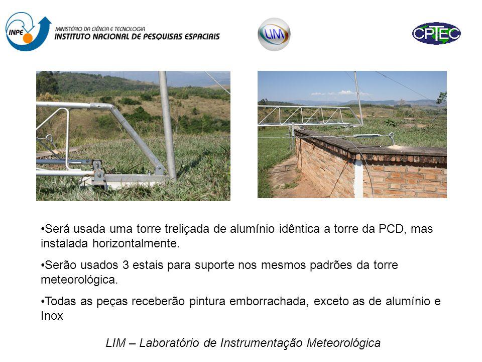 LIM – Laboratório de Instrumentação Meteorológica •Será usada uma torre treliçada de alumínio idêntica a torre da PCD, mas instalada horizontalmente.