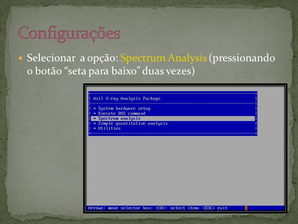  Selecionar a opção: Spectrum Analysis (pressionando o botão seta para baixo duas vezes)