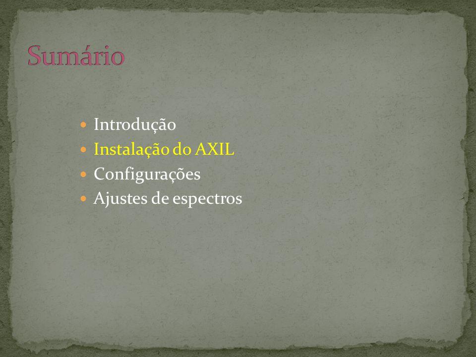  Introdução  Instalação do AXIL  Configurações  Ajustes de espectros