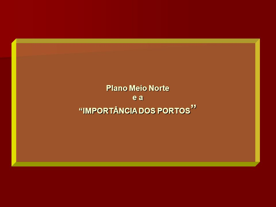 """Plano Meio Norte e a """"IMPORTÂNCIA DOS PORTOS """""""
