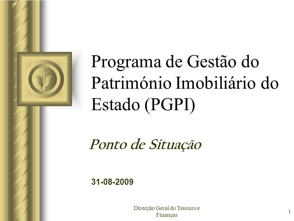 31-08-2009 Direcção Geral do Tesouro e Finanças 1 Programa de Gestão do Património Imobiliário do Estado (PGPI) Ponto de Situação