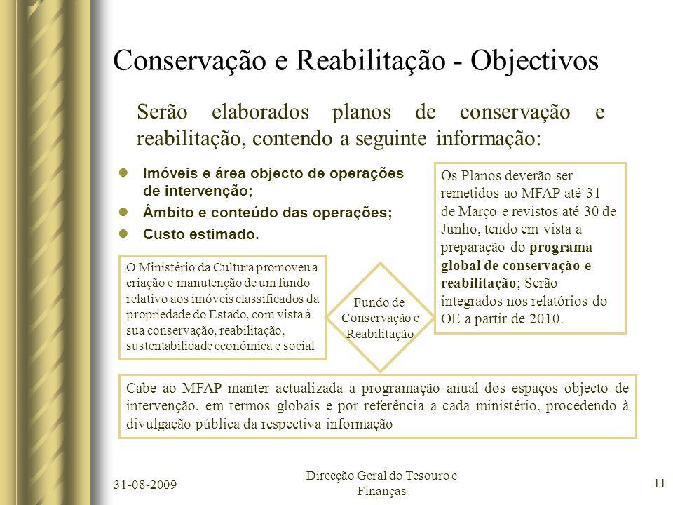 31-08-2009 Direcção Geral do Tesouro e Finanças 11 Conservação e Reabilitação - Objectivos  Imóveis e área objecto de operações de intervenção;  Âmbito e conteúdo das operações;  Custo estimado.