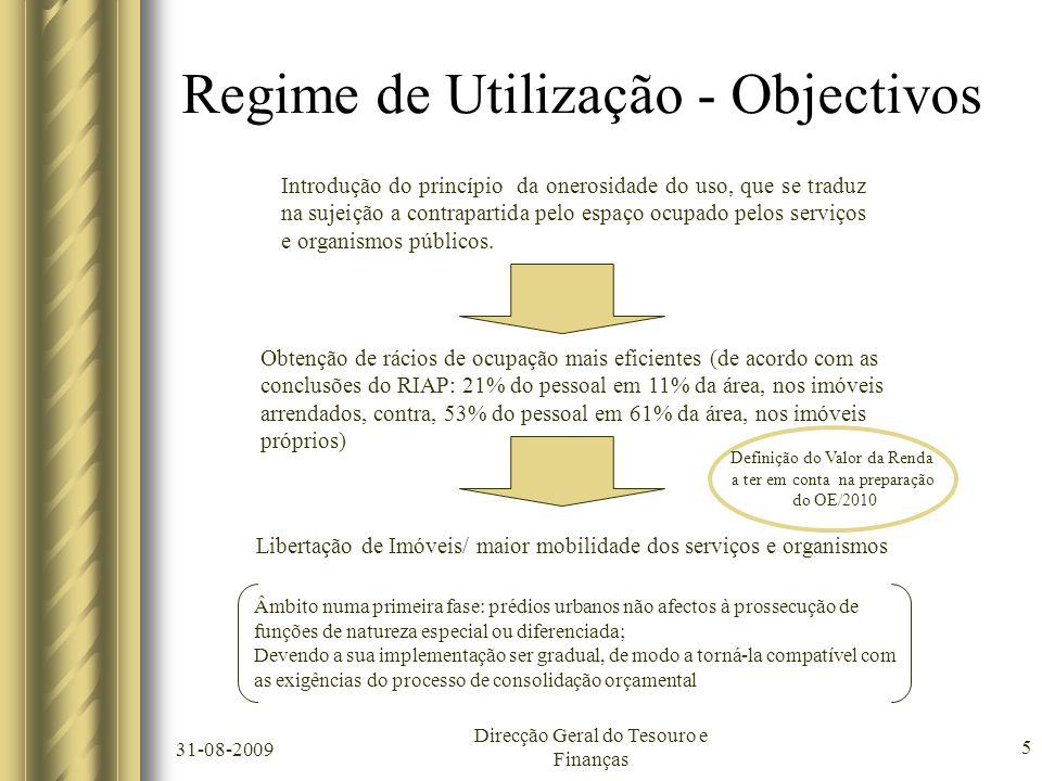31-08-2009 Direcção Geral do Tesouro e Finanças 5 Regime de Utilização - Objectivos Introdução do princípio da onerosidade do uso, que se traduz na su