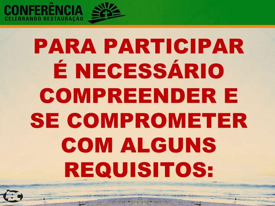 PARA PARTICIPAR É NECESSÁRIO COMPREENDER E SE COMPROMETER COM ALGUNS REQUISITOS: