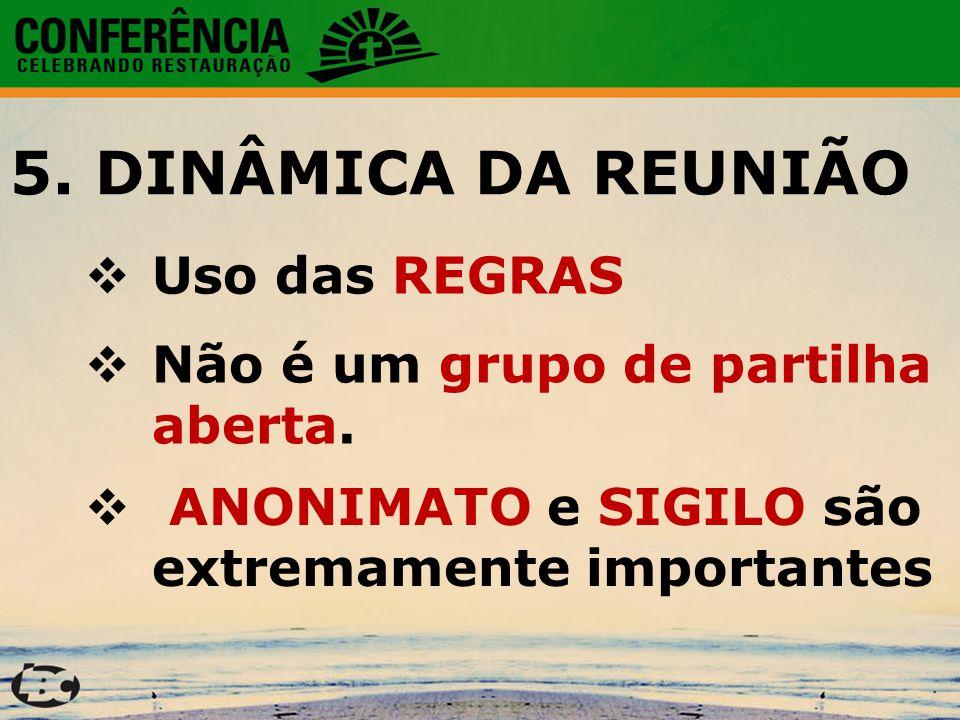 5.DINÂMICA DA REUNIÃO  Uso das REGRAS  Não é um grupo de partilha aberta.