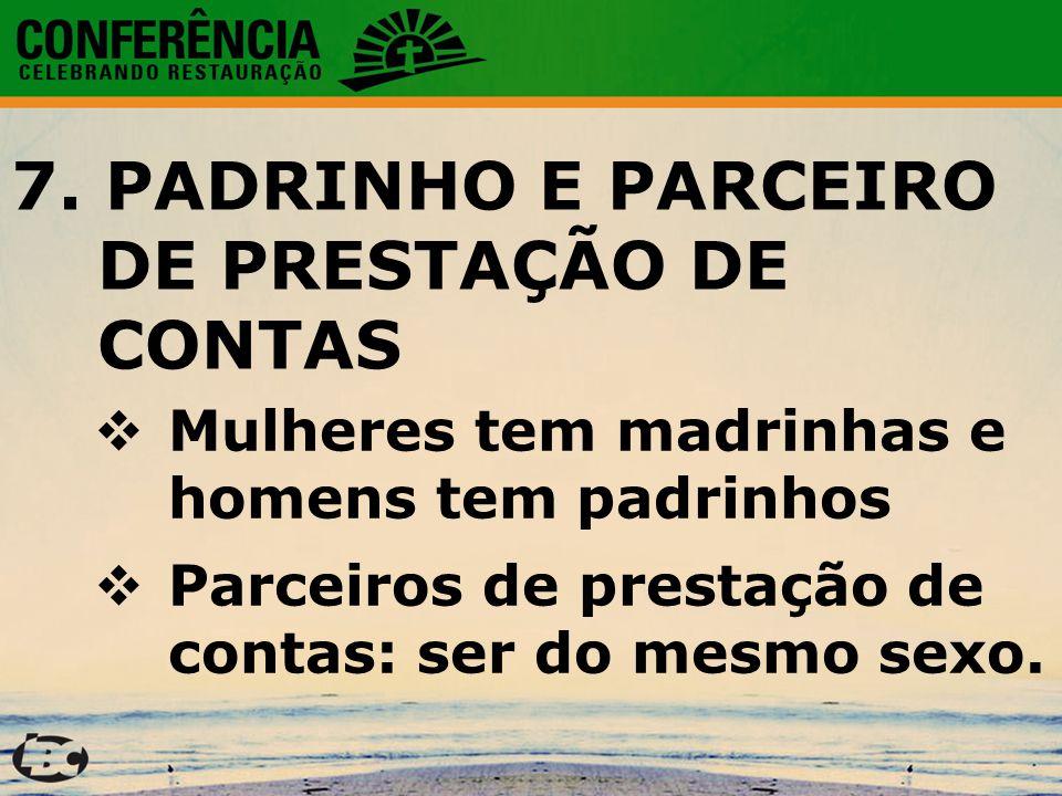 7. PADRINHO E PARCEIRO DE PRESTAÇÃO DE CONTAS  Mulheres tem madrinhas e homens tem padrinhos  Parceiros de prestação de contas: ser do mesmo sexo.