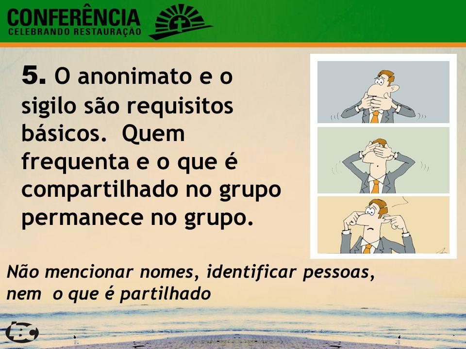 5.O anonimato e o sigilo são requisitos básicos.