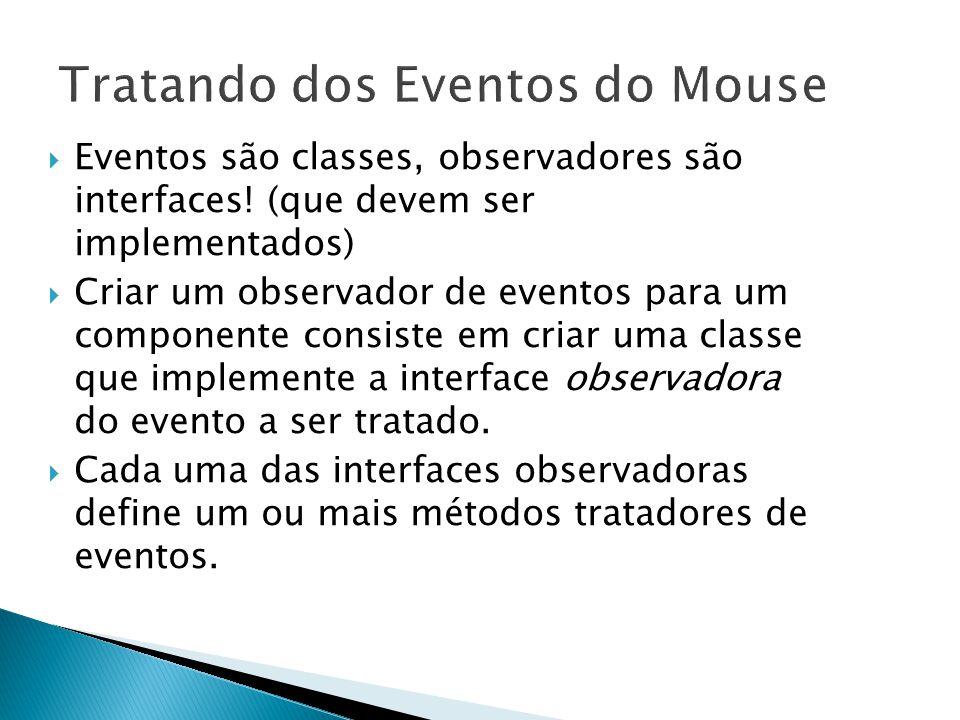 11  Eventos são classes, observadores são interfaces.