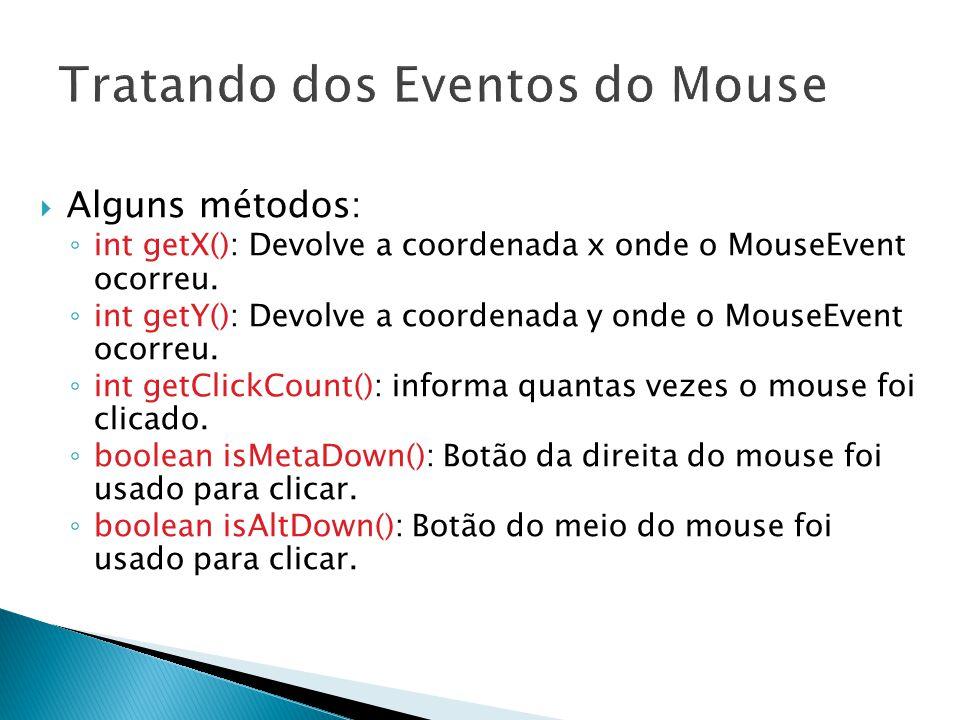 16  Alguns métodos: ◦ int getX(): Devolve a coordenada x onde o MouseEvent ocorreu.