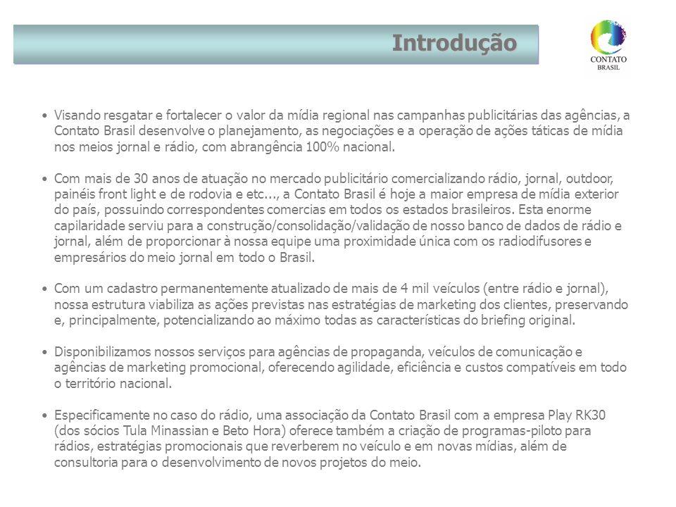 Introdução •Visando resgatar e fortalecer o valor da mídia regional nas campanhas publicitárias das agências, a Contato Brasil desenvolve o planejamento, as negociações e a operação de ações táticas de mídia nos meios jornal e rádio, com abrangência 100% nacional.