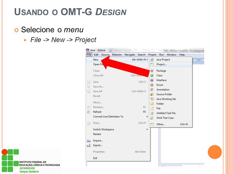 U SANDO O OMT-G D ESIGN Selecione o menu  File -> New -> Project