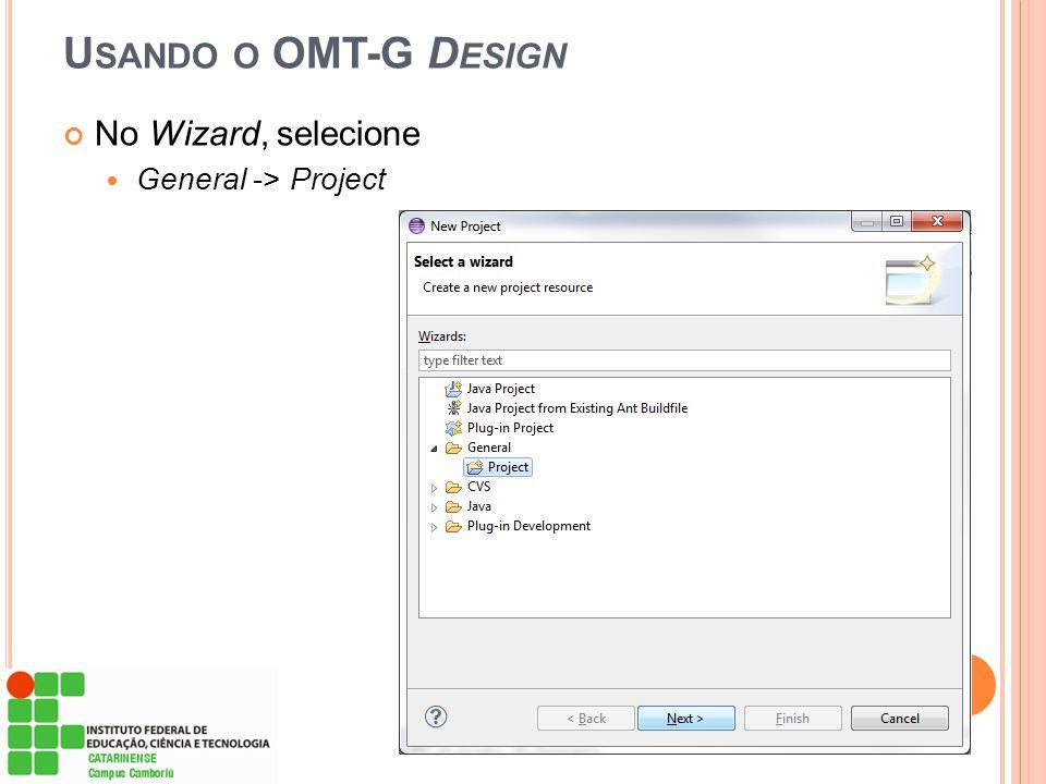 U SANDO O OMT-G D ESIGN No Wizard, selecione  General -> Project