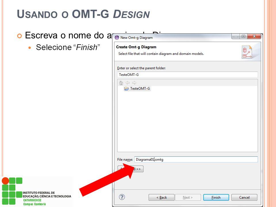 """U SANDO O OMT-G D ESIGN Escreva o nome do arquivo do Diagrama  Selecione """"Finish"""""""