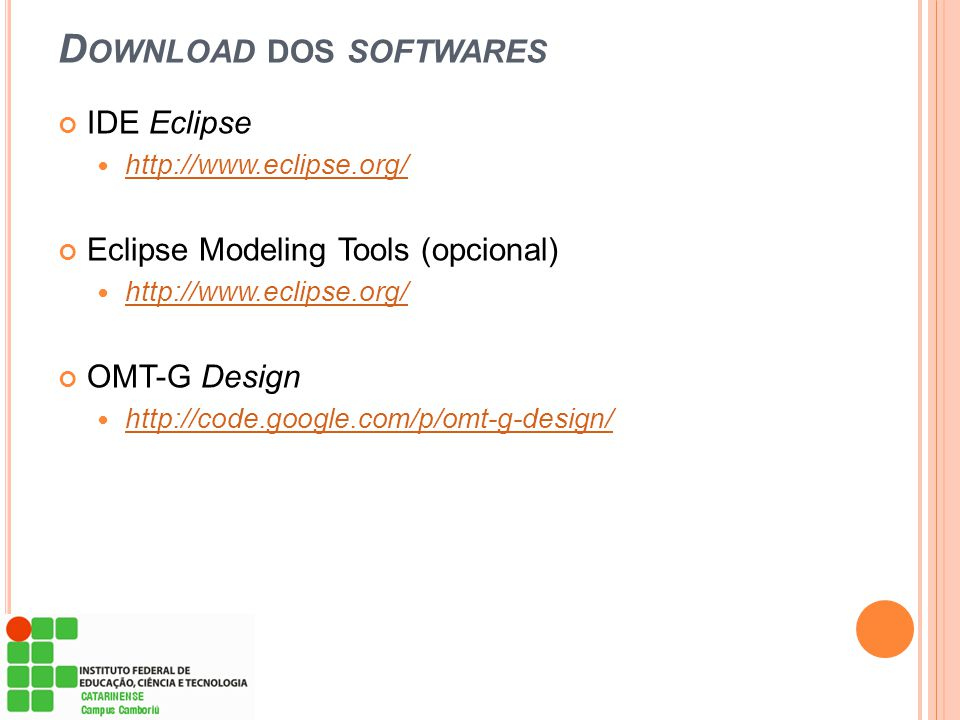 D OWNLOAD DOS SOFTWARES IDE Eclipse  http://www.eclipse.org/ http://www.eclipse.org/ Eclipse Modeling Tools (opcional)  http://www.eclipse.org/ http
