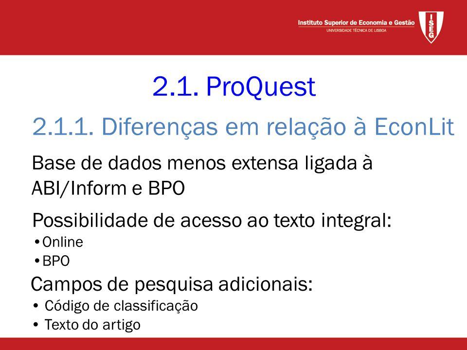 2.1. ProQuest Base de dados menos extensa ligada à ABI/Inform e BPO Campos de pesquisa adicionais: • Código de classificação • Texto do artigo Possibi