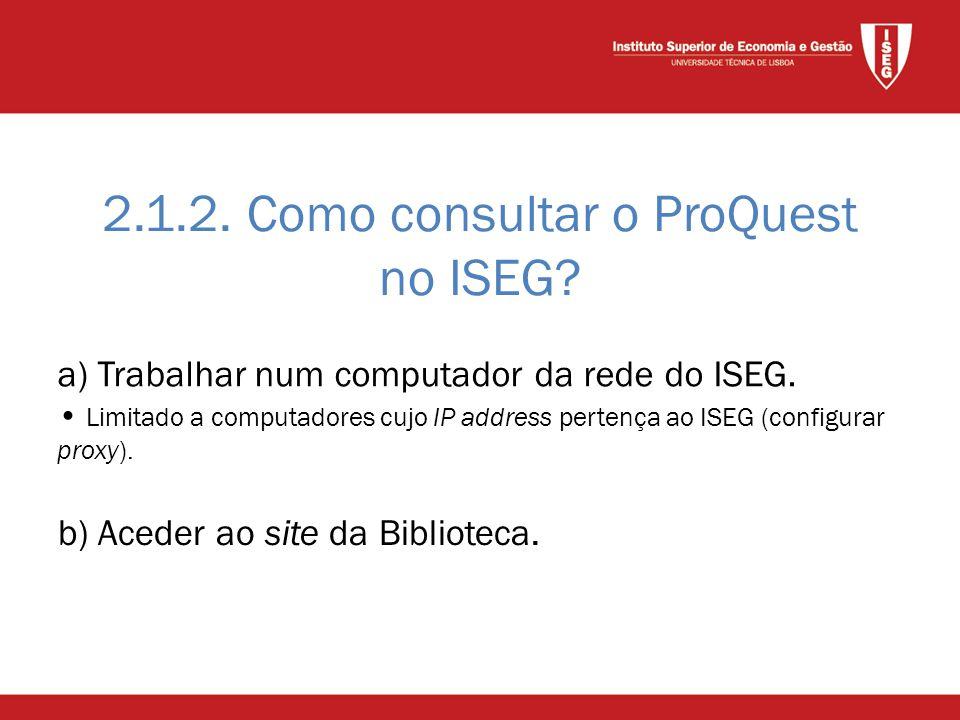 2.1.2. Como consultar o ProQuest no ISEG. b) Aceder ao site da Biblioteca.