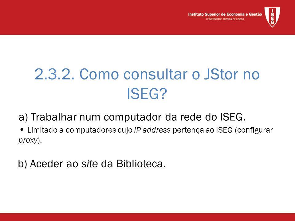 2.3.2. Como consultar o JStor no ISEG. a) Trabalhar num computador da rede do ISEG.