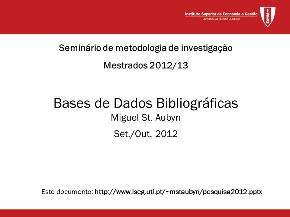 Este documento: http://www.iseg.utl.pt/~mstaubyn/pesquisa2012.pptx Bases de Dados Bibliográficas Miguel St.