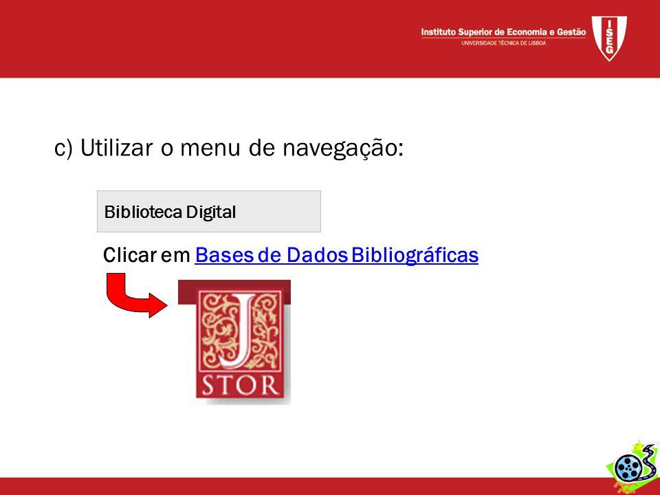 c) Utilizar o menu de navegação: Biblioteca Digital Clicar em Bases de Dados BibliográficasBases de Dados Bibliográficas