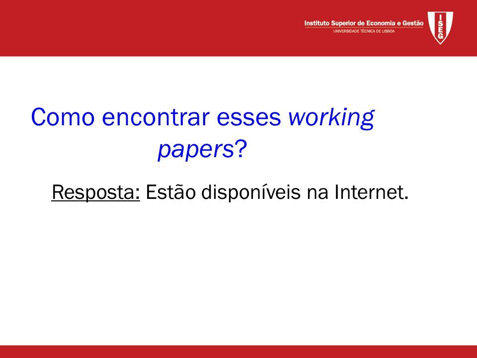 Como encontrar esses working papers Resposta: Estão disponíveis na Internet.