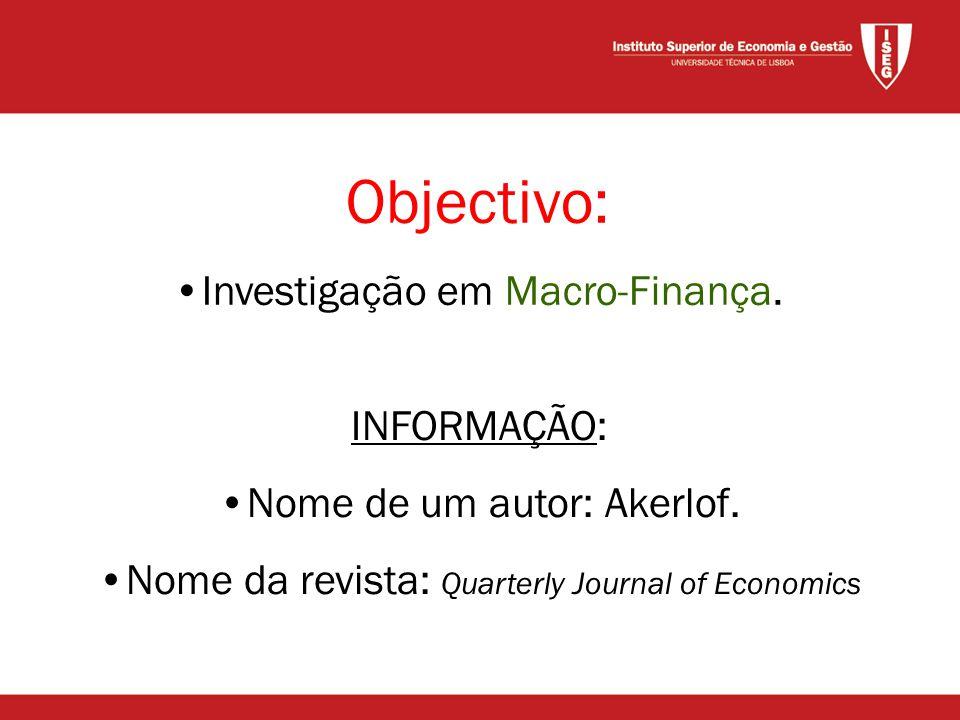 Objectivo: •Investigação em Macro-Finança. INFORMAÇÃO: •Nome de um autor: Akerlof.