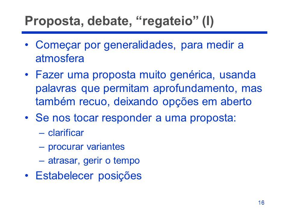 """16 Proposta, debate, """"regateio"""" (I) •Começar por generalidades, para medir a atmosfera •Fazer uma proposta muito genérica, usanda palavras que permita"""